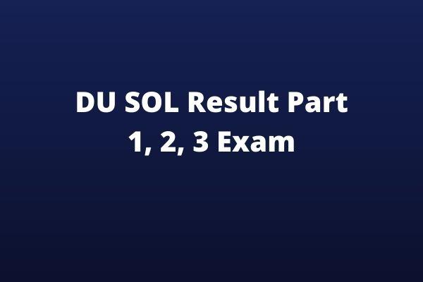 DU SOL Result Part 1, 2, 3 Exam